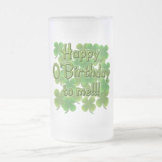 Happy O'Birthday to Me with Shamrocks Frosted Glass Beer Mug