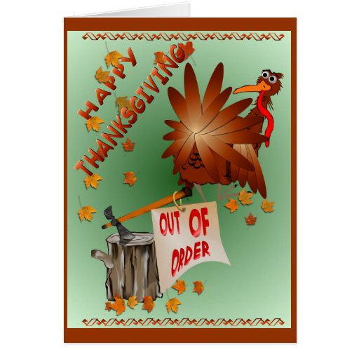 Happy Out Of Order Thanksgiving Card
