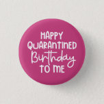 Happy Quarantined Birthday to Me Funny Button
