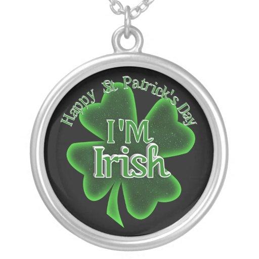 Happy St Patrick's Day - I'm Irish! Pendants