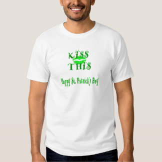 HAPPY ST. PATRICK'S DAY - KISS THIS TEE SHIRT