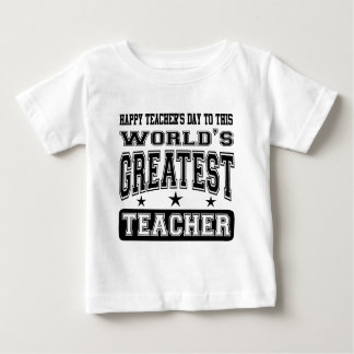 Happy Teacher's Day To World's Greatest Teacher Baby T-Shirt