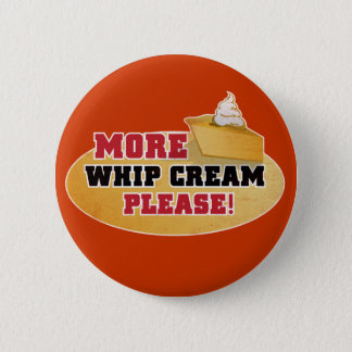 Happy Thanksgiving Day - More Whip Cream Please! Button