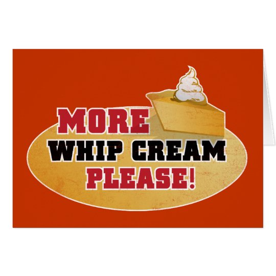 Happy Thanksgiving Day - More Whip Cream Please! Card