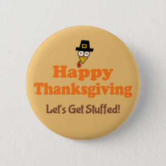 Happy Thanksgiving Let's Get Stuffed Button