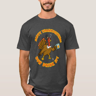 HAPPY THANKSGIVING! NOW DRINK UP! T-Shirt