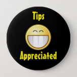 """Happy Tip Button 2<br><div class=""""desc"""">Maybe you don&#39;t work totally for tips,  in that case you need this button.  It communicates that you appreciate tips even though you&#39;re getting paid to work.</div>"""