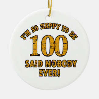 Happy to be 100 years said nobody ever ceramic ornament