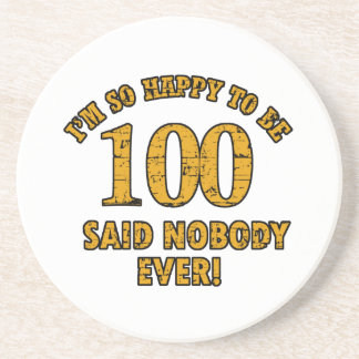 Happy to be 100 years said nobody ever beverage coasters