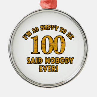 Happy to be 100 years said nobody ever metal ornament