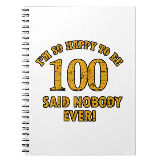 Happy to be 100 years said nobody ever notebook
