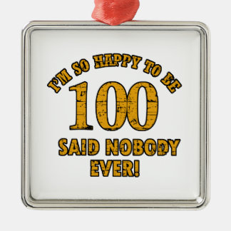 Happy to be 100 years said nobody ever christmas tree ornaments
