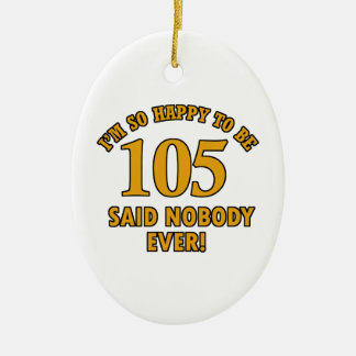 Happy to be 105 years said nobody ever ceramic ornament