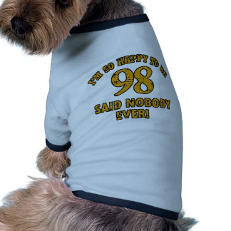 Happy to be 98 years said nobody ever pet t shirt