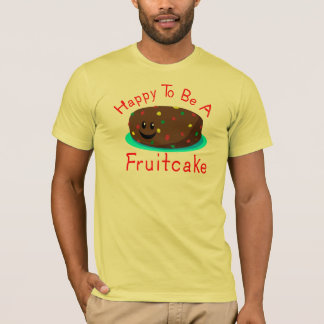 Happy to be a Fruitcake (all Colors) T-Shirt