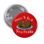 Happy to be a Fruitcake Button