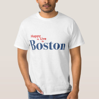 Happy to live in Boston T-Shirt