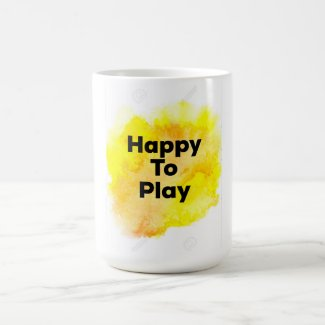 Happy To PLAY MUG... Coffee Mug