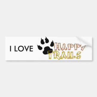 Happy Trails Bumper Sticker Car Bumper Sticker