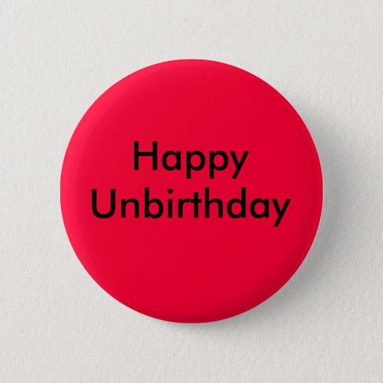 Happy Unbirthday Pinback Button
