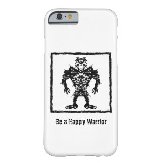 Happy Warrior Barely There iPhone 6 Case
