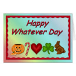 Happy Whatever Day Greeting Card