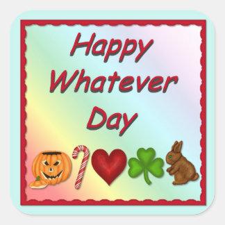 Happy Whatever Day Square Sticker