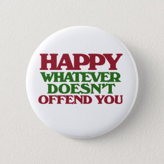 Happy Whatever doesnt offend you Button