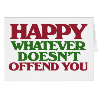 Happy Whatever doesnt offend you Card