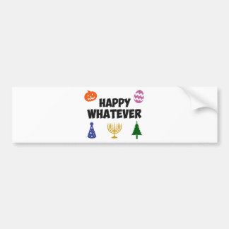 Happy Whatever Holiday Bumper Sticker