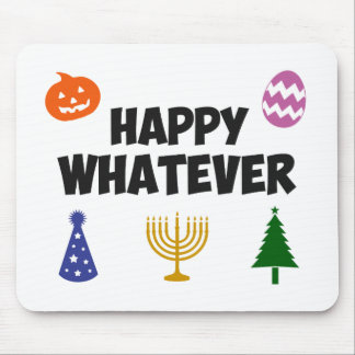 Happy Whatever Holiday Mousepad