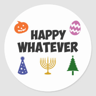 Happy Whatever Holiday Classic Round Sticker