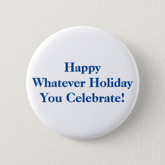 Happy Whatever Holiday You Celebrate! Blue Text Pinback Button