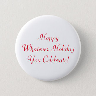 Happy Whatever Holiday You Celebrate! Pinback Button