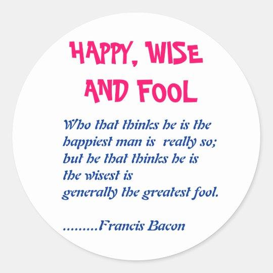 HAPPY WISE n FOOL :  Wisdom Words Classic Round Sticker