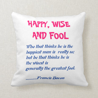 HAPPY WISE n FOOL :  Wisdom Words Throw Pillow
