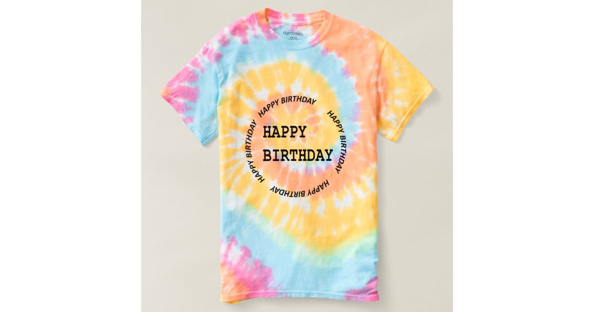 happybirthday birthday s spiral tie dye tshirt zazzle