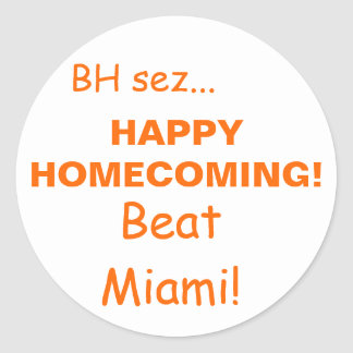 HAPPYHOMECOMING!, Beat Miami!, BH sez... Classic Round Sticker