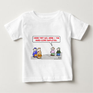 hard-core employed baby T-Shirt