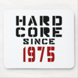 Hard Core Since 1975 Mouse Pad