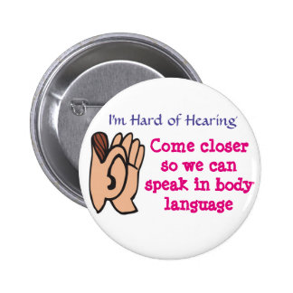 Hard of Hearing - Come closer Pinback Button