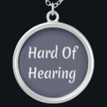 "Hard of Hearing Silver Plated Necklace<br><div class=""desc"">Hard of hearing,  perfect assistant for anyone you know that is hearing impaired.</div>"