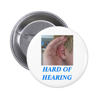 HARD OF HEARING - With picture of hand to ear 2 Inch Round Button