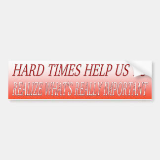 HARD TIMES HELP US TO REALIZE BUMPER STICKER