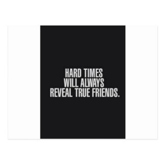 Hard times will always reveal true friends. postcard