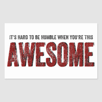Hard to be Humble when you're AWESOME Rectangle Sticker
