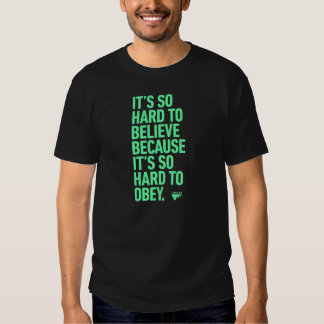 Hard to Believe because it's Hard to Obey Quote Tee Shirt