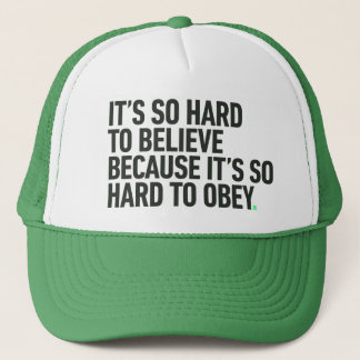 Hard to Believe because it's Hard to Obey Quote Trucker Hat