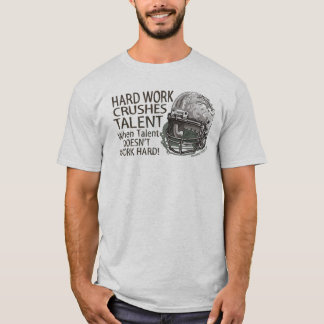 Hard Work Crushes Talent T-Shirt