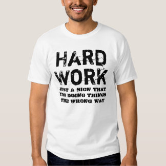 Hard work is a sign of inefficiency T-Shirt